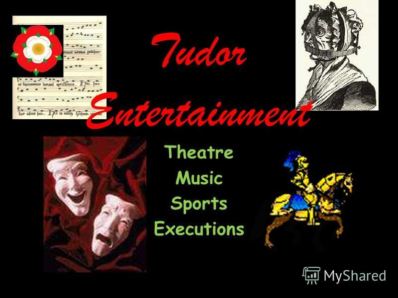 Tudor Entertainment Theatre Music Sports Executions