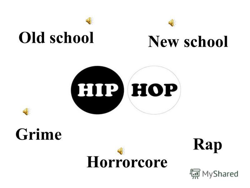 Rap Old school Horrorcore New school Grime