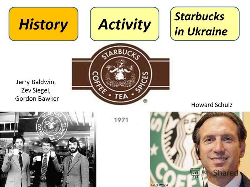 Jerry Baldwin, Zev Siegel, Gordon Bawker Howard Schulz Starbucks in Ukraine ActivityHistory
