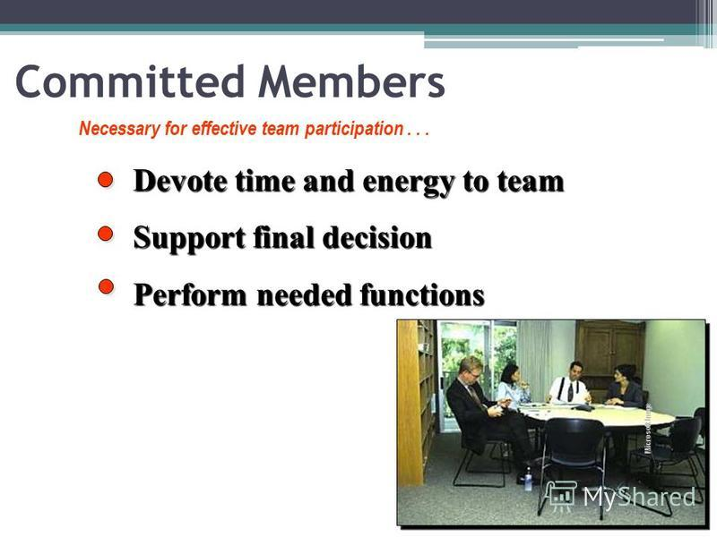 Committed Members Devote time and energy to team Support final decision Perform needed functions Necessary for effective team participation... Microsoft Image