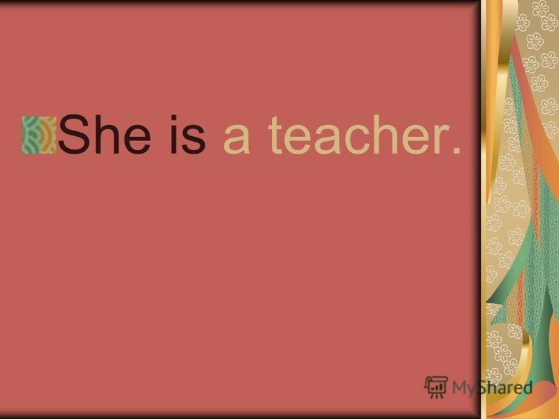 She is a teacher.