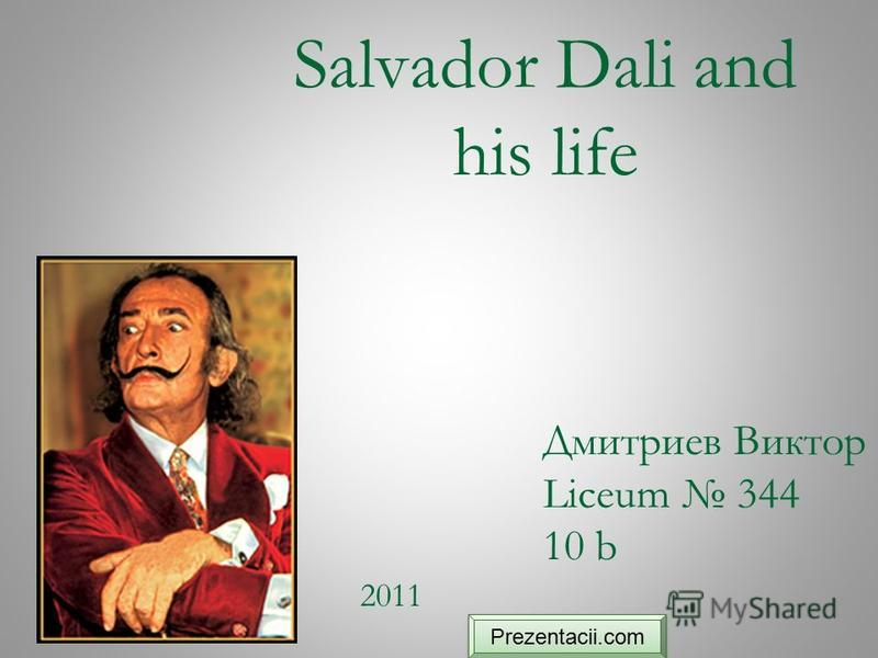 Salvador Dali and his life Дмитриев Виктор Liceum 344 10 b 2011 Prezentacii.com