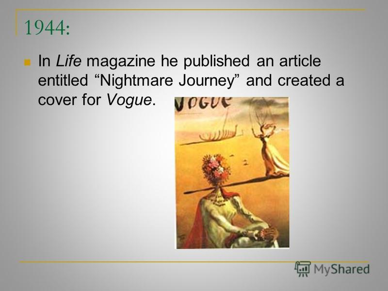1944: In Life magazine he published an article entitled Nightmare Journey and created a cover for Vogue.