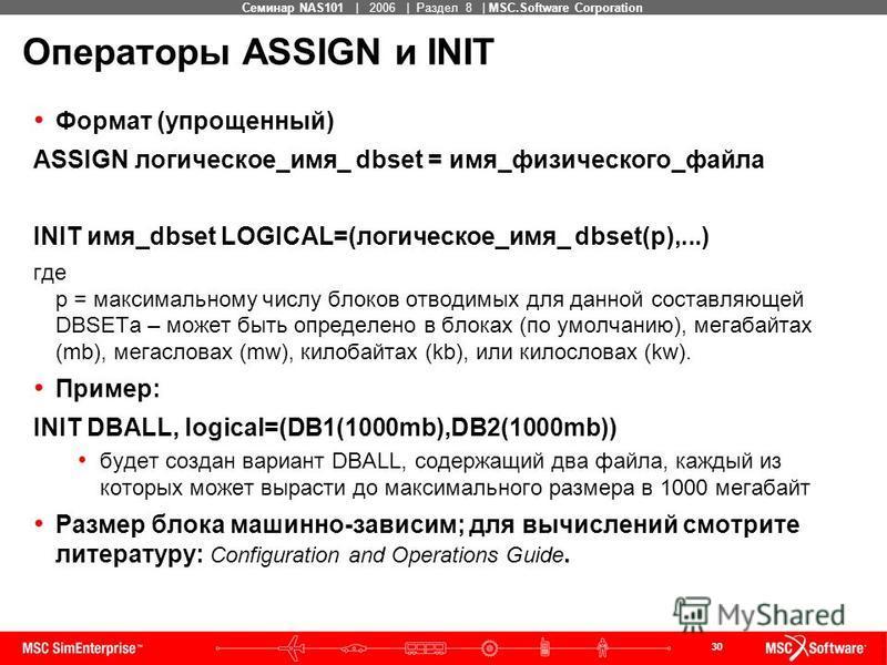 30 MSC Confidential Семинар NAS101 | 2006 | Раздел 8 | MSC.Software Corporation Операторы ASSIGN и INIT Формат (упрощенный) ASSIGN логическое_имя_ dbset = имя_физического_файла INIT имя_dbset LOGICAL=(логическое_имя_ dbset(p),...) где p = максимально
