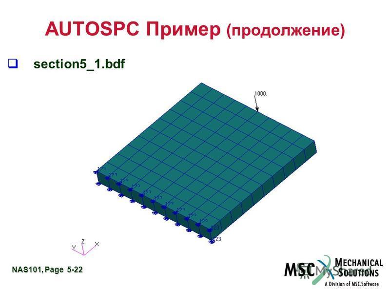 NAS101, Page 5-22 AUTOSPC Пример (продолжение) section5_1.bdf
