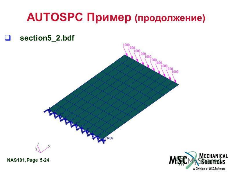 NAS101, Page 5-24 AUTOSPC Пример (продолжение) section5_2.bdf