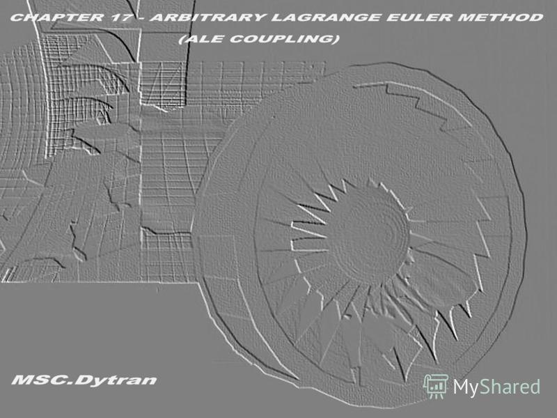 Стр. 1 Часть 17 – Модель взаимодействия ALE Coupling MSC.Dytran Seminar Notes Введение в использование метода Эйлера