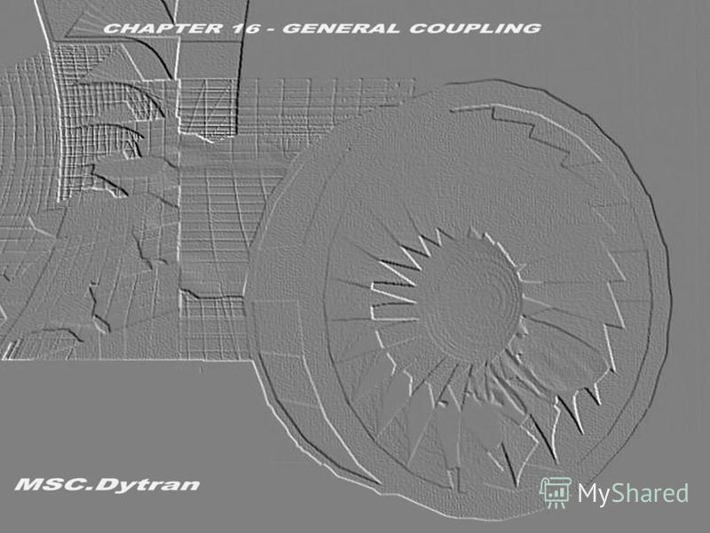 Стр. 1 Часть 16 – Модель взаимодействия General Coupling MSC.Dytran Seminar Notes Введение в использование метода Эйлера