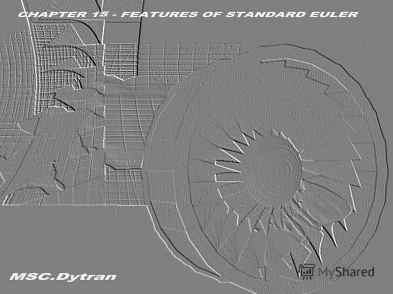 Стр. 1 Часть 15 – Особенности подхода Эйлера MSC.Dytran Seminar Notes Введение в использование метода Эйлера