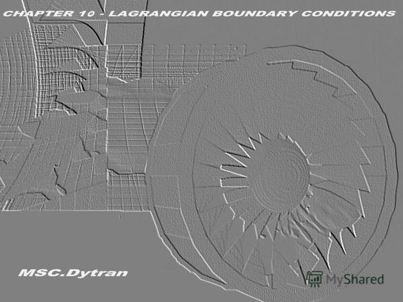 Стр. 1 Часть 10 – Лагранжевы граничные условияMSC.Dytran Seminar Notes Введение в использование метода Лагранжа
