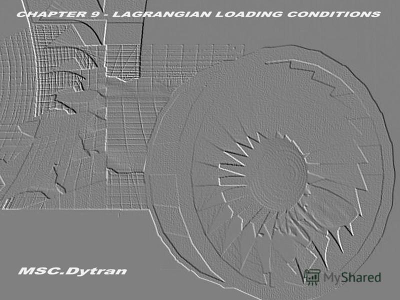 Стр. 1 Часть 9 – Лагранжевы нагрузкиMSC.Dytran Seminar Notes Введение в использование метода Лагранжа
