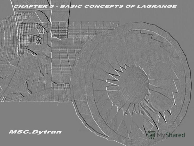 Стр. 1 Часть 5 – Основы использования подхода Лагранжа в MSC.Dytran MSC.Dytran Seminar Notes Введение в использование метода Лагранжа