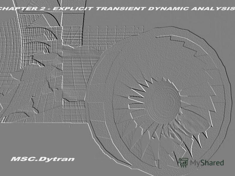 Стр. 1 Часть 2 – Динамический анализ явным методом MSC.Dytran Seminar Notes Введение в использование метода Лагранжа