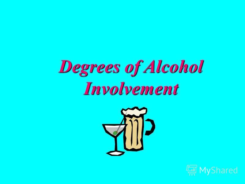 Degrees of Alcohol Involvement