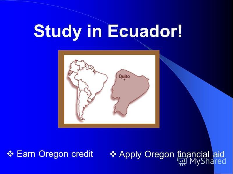 Earn Oregon credit Apply Oregon financial aid Study in Ecuador!