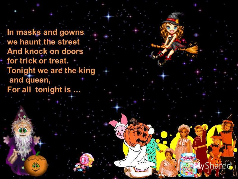 Trick-or-treating is a customary celebration for children on Halloween. Children go in costume from house to house, asking for treats such as candy or sometimes money, with the question,