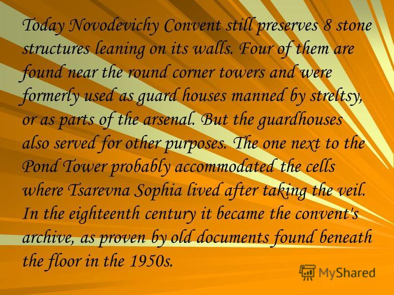Today Novodevichy Convent still preserves 8 stone structures leaning on its walls. Four of them are found near the round corner towers and were formerly used as guard houses manned by streltsy, or as parts of the arsenal. But the guardhouses also ser