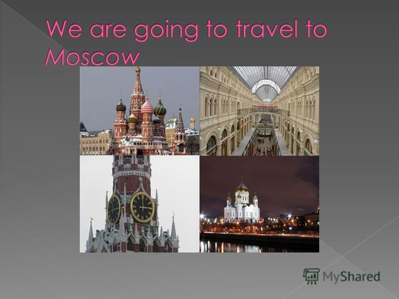 Moscow is one of the biggest and most beautiful cities in the world. The Kremlin is the oldest centre of Moscow. There are a lot of theatres, museums and cinemas in Moscow. The oldest theatre is the Bolshoi Theatre. Many tourists visit Moscow.
