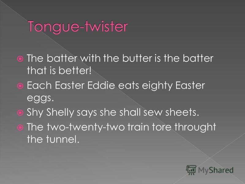 1. is, the batter,with,the butter,is,that,the batter 2. eggs,Easter,eighty,eats,each,Eddie,Easter. 3. sheets,sew,shall,she,says,Shelly,shy. 4.tunnel,the,through,tore,train,two-twenty- two,the. o