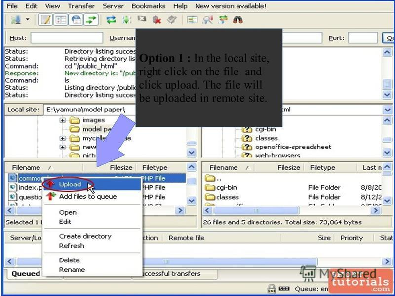 Option 1 : In the local site, right click on the file and click upload. The file will be uploaded in remote site.