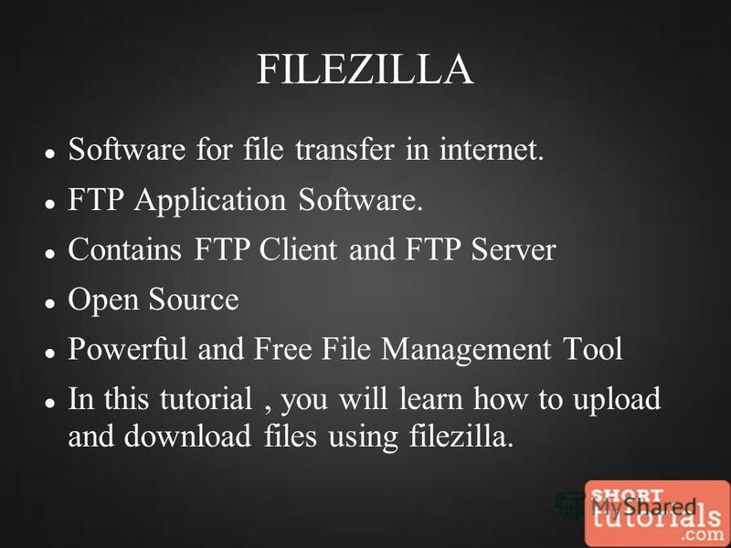 FILEZILLA Software for file transfer in internet. FTP Application Software. Contains FTP Client and FTP Server Open Source Powerful and Free File Management Tool In this tutorial, you will learn how to upload and download files using filezilla.