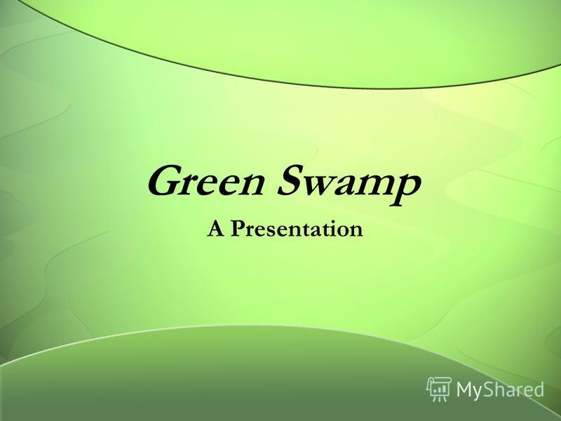 Green Swamp A Presentation