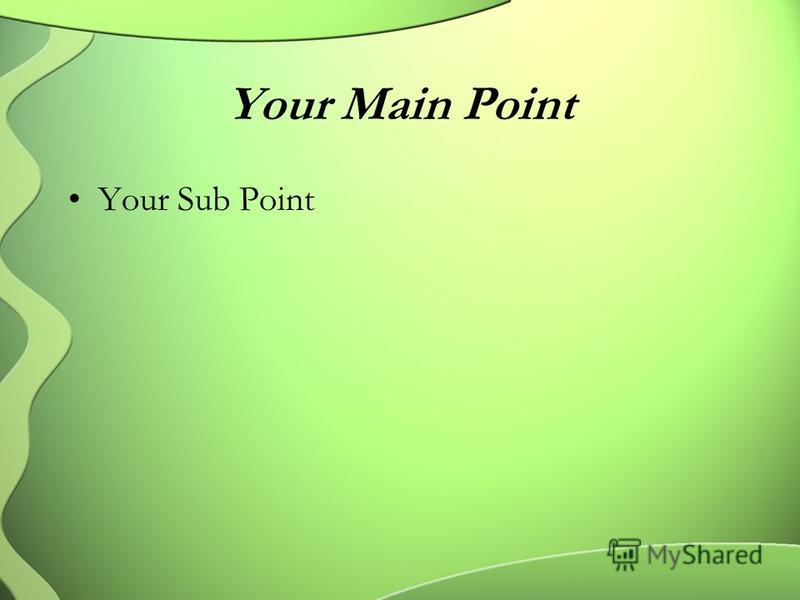 Your Main Point Your Sub Point
