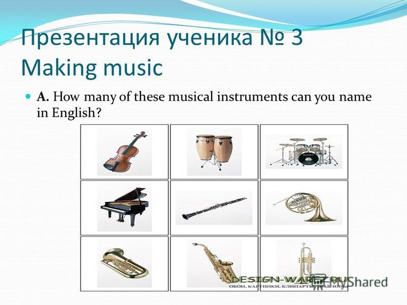Презентация ученика 3 Making music A. How many of these musical instruments can you name in English?