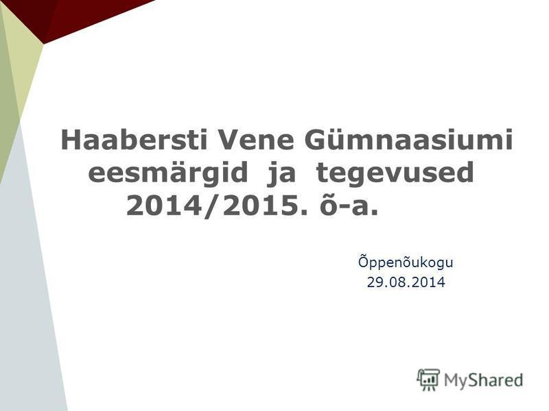 Haabersti Vene Gümnaasiumi eesmärgid ja tegevused 2014/2015. õ-a. Õppenõukogu 29.08.2014