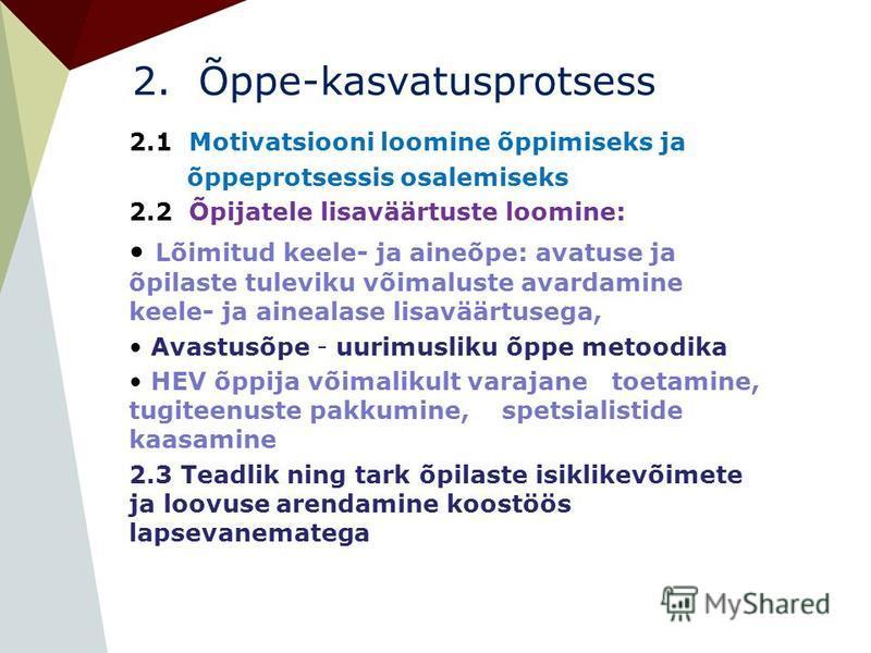 2. Õppe-kasvatusprotsess 2.1 Motivatsiooni loomine õppimiseks ja õppeprotsessis osalemiseks 2.2 Õpijatele lisaväärtuste loomine: Lõimitud keele- ja aineõpe: avatuse ja õpilaste tuleviku võimaluste avardamine keele- ja ainealase lisaväärtusega, Avastu