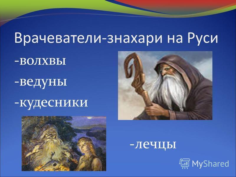 Врачеватели-знахари на Руси -волхвы -ведуны -кудесники -лечцы
