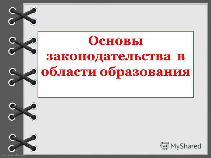 http://linda6035.ucoz.ru/ Основы законодательства в области образования