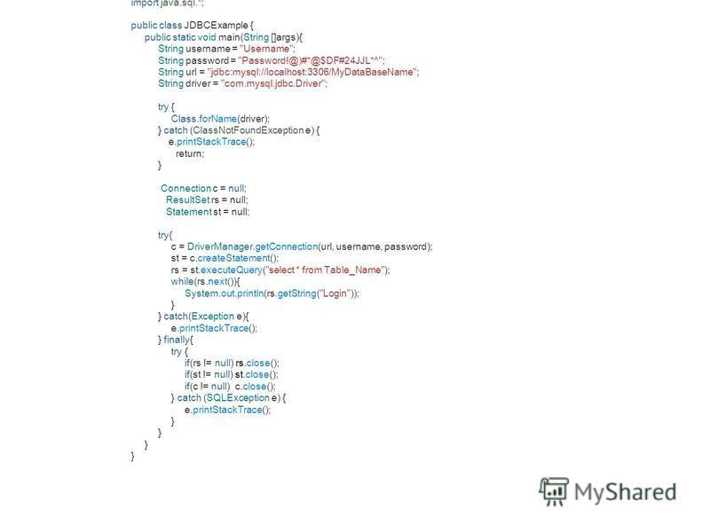 import java.sql.*; public class JDBCExample { public static void main(String []args){ String username =