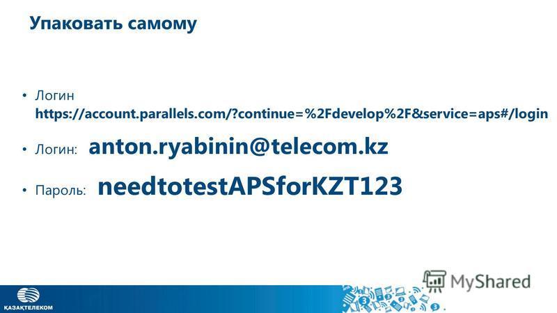 Упаковать самому Логин https://account.parallels.com/?continue=%2Fdevelop%2F&service=aps#/login Логин: anton.ryabinin@telecom.kz Пароль: needtotestAPSforKZT123