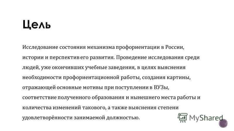Исследование состояния механизма профориентации в России, истории и перспектив его развития. Проведение исследования среди людей, уже окончивших учебные заведения, в целях выяснения необходимости профориентационной работы, создания картины, отражающе