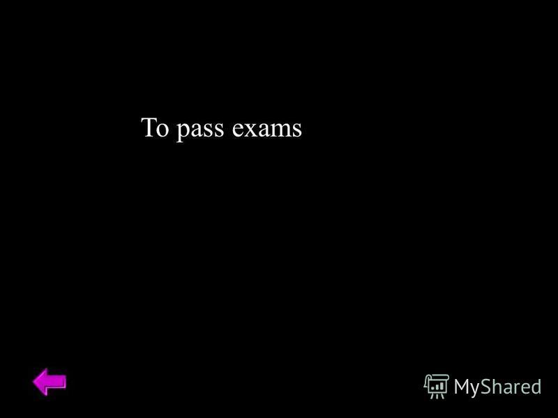 To pass exams