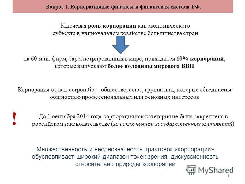 6 Вопрос 1. Корпоративные финансы и финансовая система РФ. Ключевая роль корпорации как экономического субъекта в национальном хозяйстве большинства стран на 60 млн. фирм, зарегистрированных в мире, приходится 10% корпораций, которые выпускают более