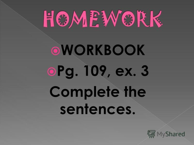 WORKBOOK Pg. 109, ex. 3 Complete the sentences.