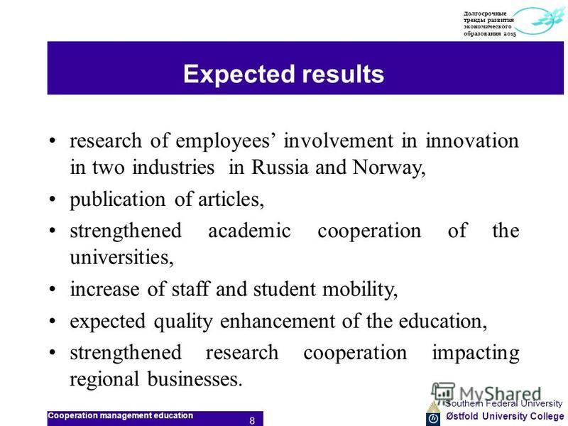 Østfold University College Expected results research of employees involvement in innovation in two industries in Russia and Norway, publication of articles, strengthened academic cooperation of the universities, increase of staff and student mobility