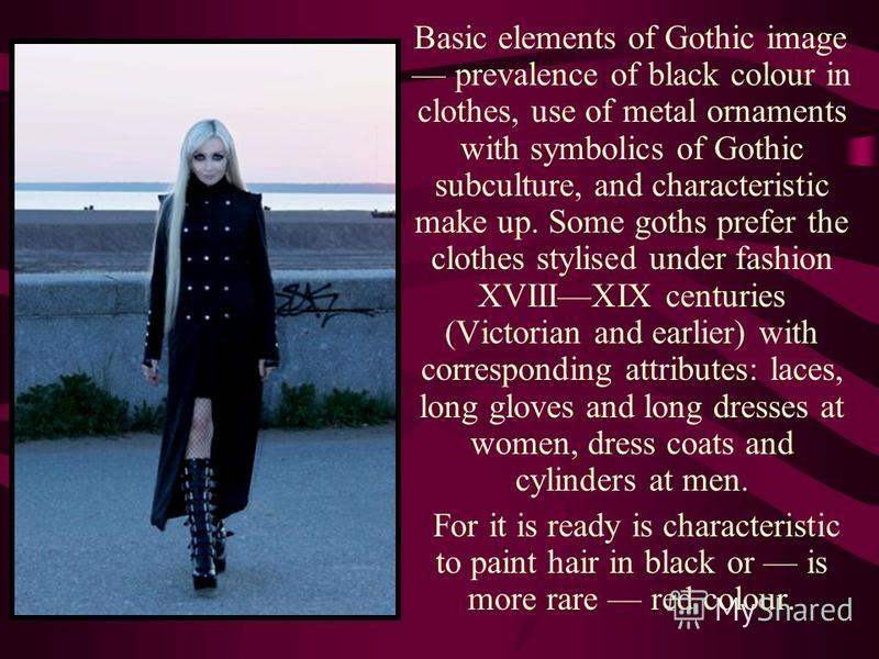 Goths Goths - representatives of the youth subculture which have arisen in the late seventies XX th centuries. The Gothic subculture is various enough and non- uniform, however for it common features are to some extent characteristic: specific gloomy