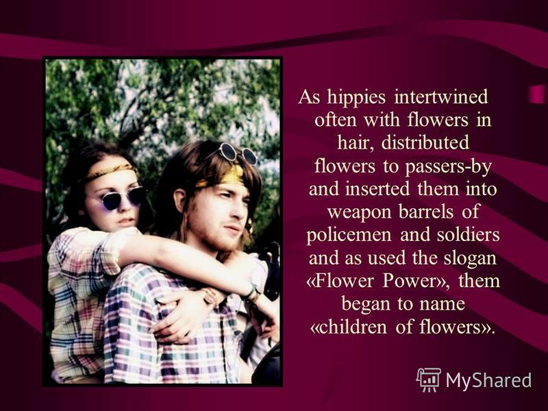 Hippie One of the first is musical-youth subcultures of the present. It is possible to consider as start of motion of hippie 1965 in the USA. Main principle of subculture was the nonviolence. Hippies wore the hair long, listened to rock'n roll, were