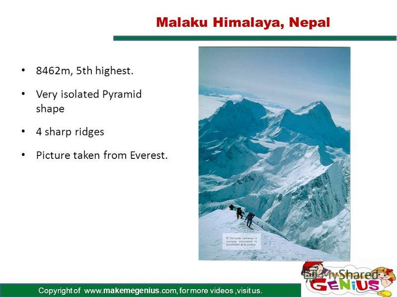 Copyright of www.makemegenius.com, for more videos,visit us. Annapurna – Himalaya, Nepal 8091meters high, 10th highest in world. Name means The Provider Giant glaciers empty into the Kali Gandaki river.