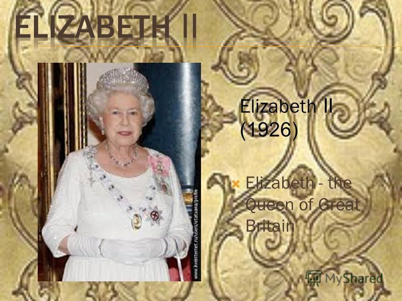 Elizabeth - the Queen of Great Britain Elizabeth ΙΙ (1926)