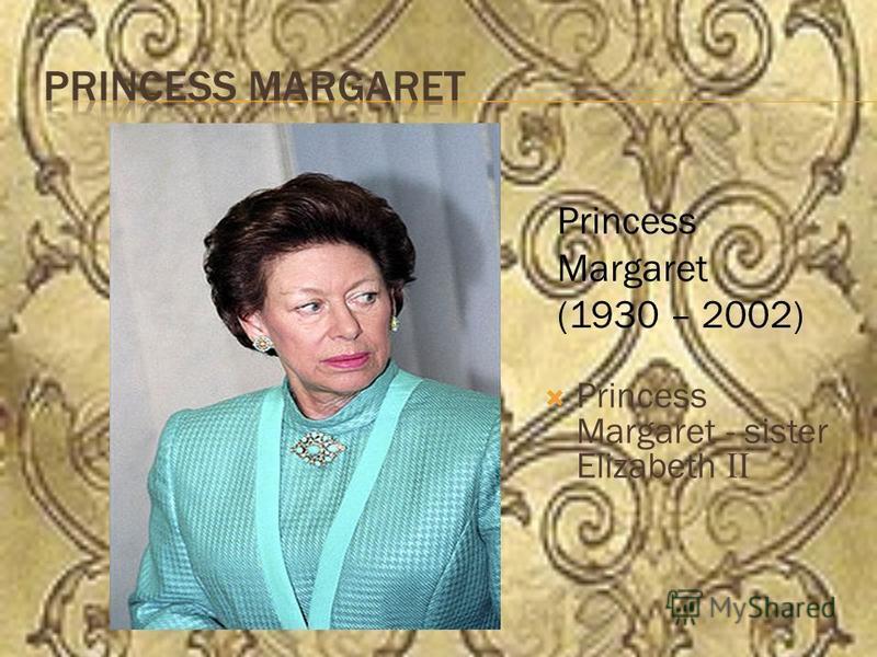 Princess Margaret - sister Elizabeth ΙΙ Princess Margaret (1930 – 2002)