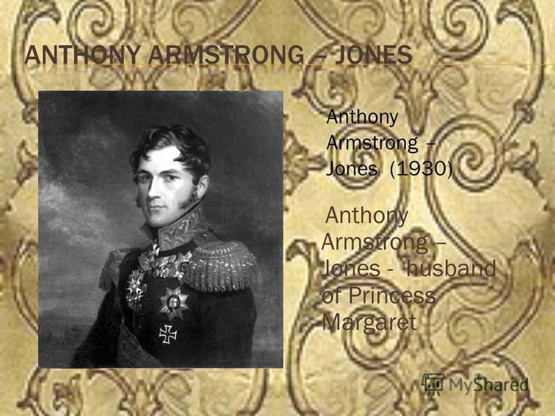 Anthony Armstrong – Jones - husband of Princess Margaret Anthony Armstrong – Jones (1930)