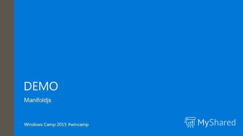 Windows Camp 2015 #wincamp DEMO Manifoldjs
