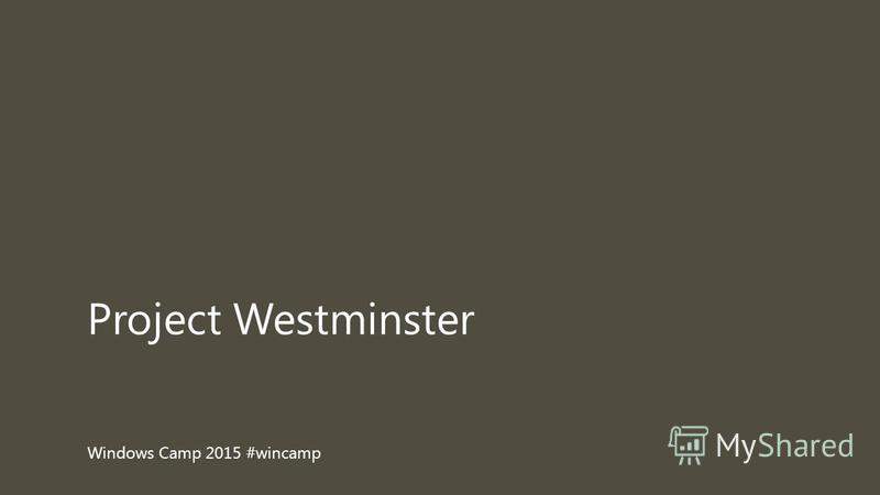 Windows Camp 2015 #wincamp Project Westminster
