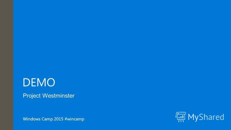 Windows Camp 2015 #wincamp DEMO Project Westminster