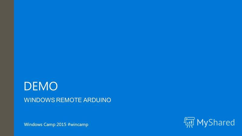 Windows Camp 2015 #wincamp DEMO WINDOWS REMOTE ARDUINO