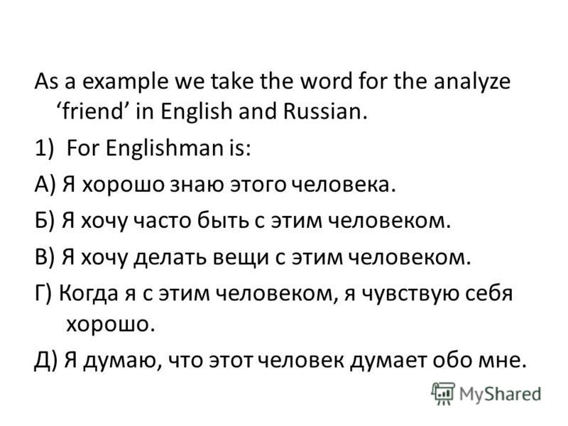 As a example we take the word for the analyze friend in English and Russian. 1)For Englishman is: А) Я хорошо знаю этого человека. Б) Я хочу часто быть с этим человеком. В) Я хочу делать вещи с этим человеком. Г) Когда я с этим человеком, я чувствую